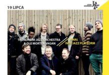 Letnia Akademia Jazzu - konkurs wygraj bilety na koncert TRONDHEIM JAZZ ORCHESTRA & OLE MORTEN VAGAN